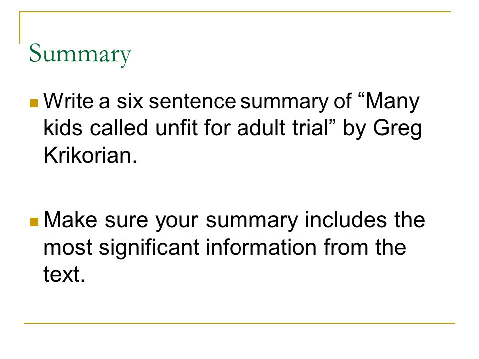 Summary Write a six sentence summary of Many kids called unfit for adult trial by Greg Krikorian.