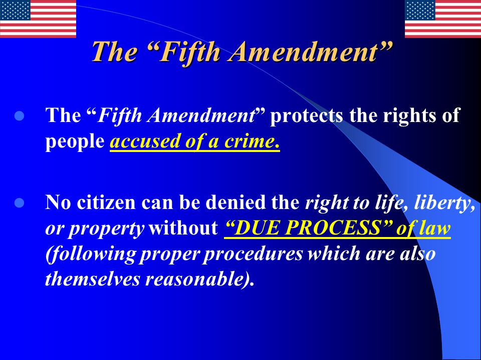 The Fifth Amendment The Fifth Amendment protects the rights of people accused of a crime.