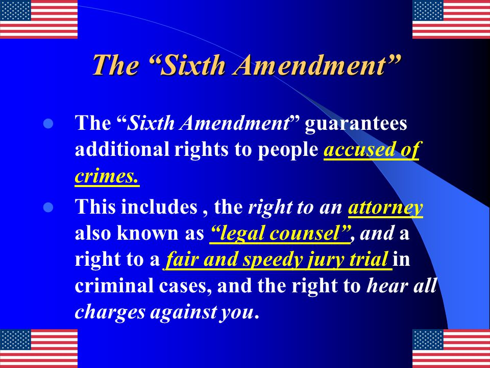 The Sixth Amendment The Sixth Amendment guarantees additional rights to people accused of crimes.
