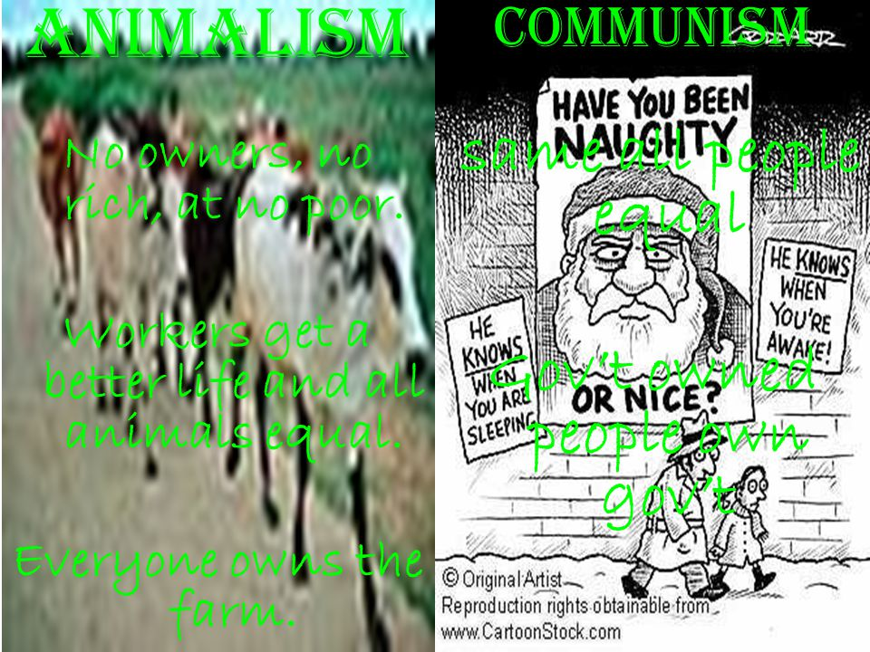 Animalism same all people equal Gov't owned people own gov't Communism