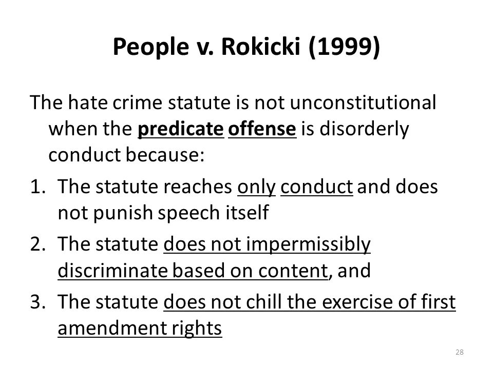 People v. Rokicki (1999) The hate crime statute is not unconstitutional when the predicate offense is disorderly conduct because: