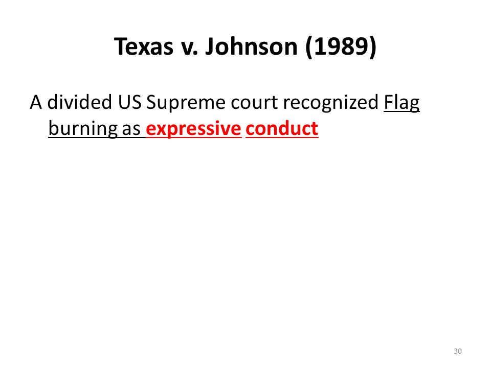 Texas v. Johnson (1989) A divided US Supreme court recognized Flag burning as expressive conduct