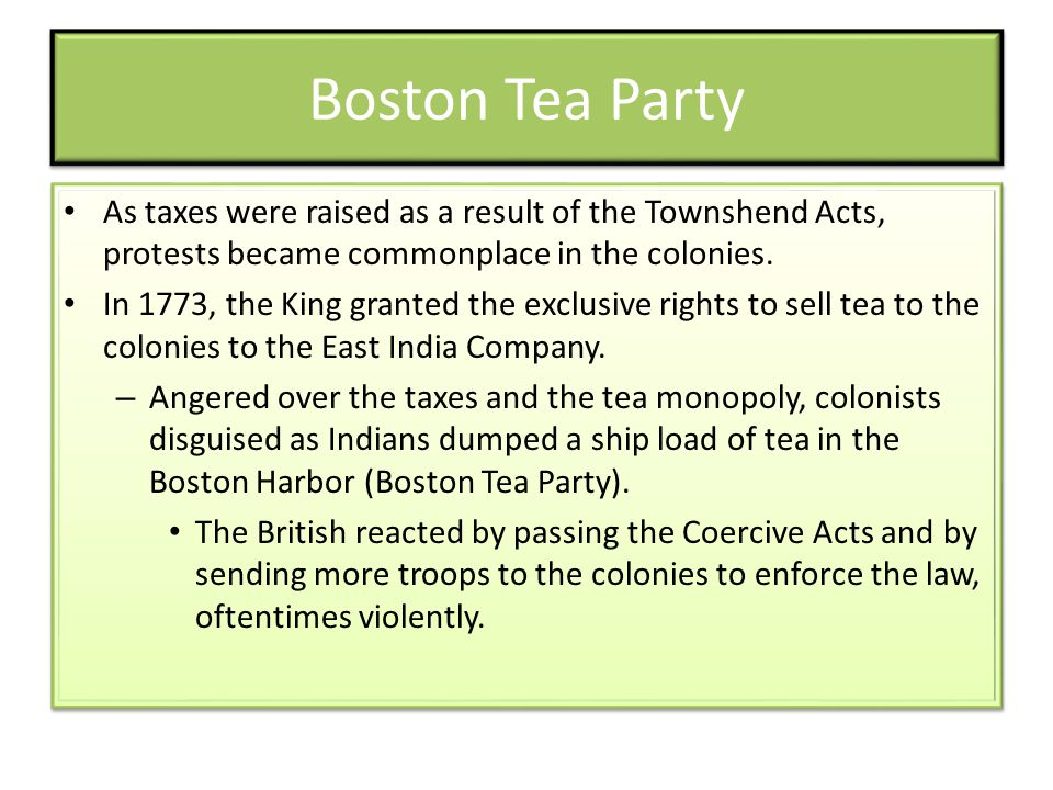 Boston Tea Party As taxes were raised as a result of the Townshend Acts, protests became commonplace in the colonies.