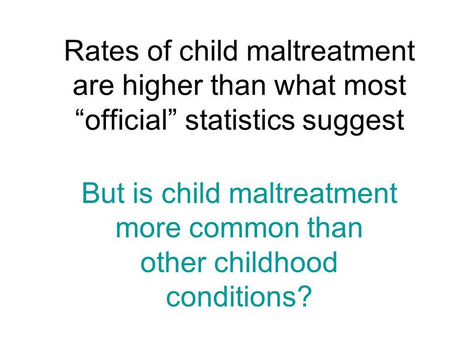 But is child maltreatment more common than other childhood conditions