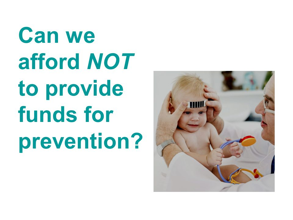 Can we afford NOT to provide funds for prevention