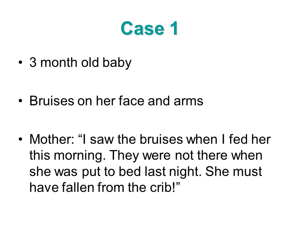 Case 1 3 month old baby Bruises on her face and arms