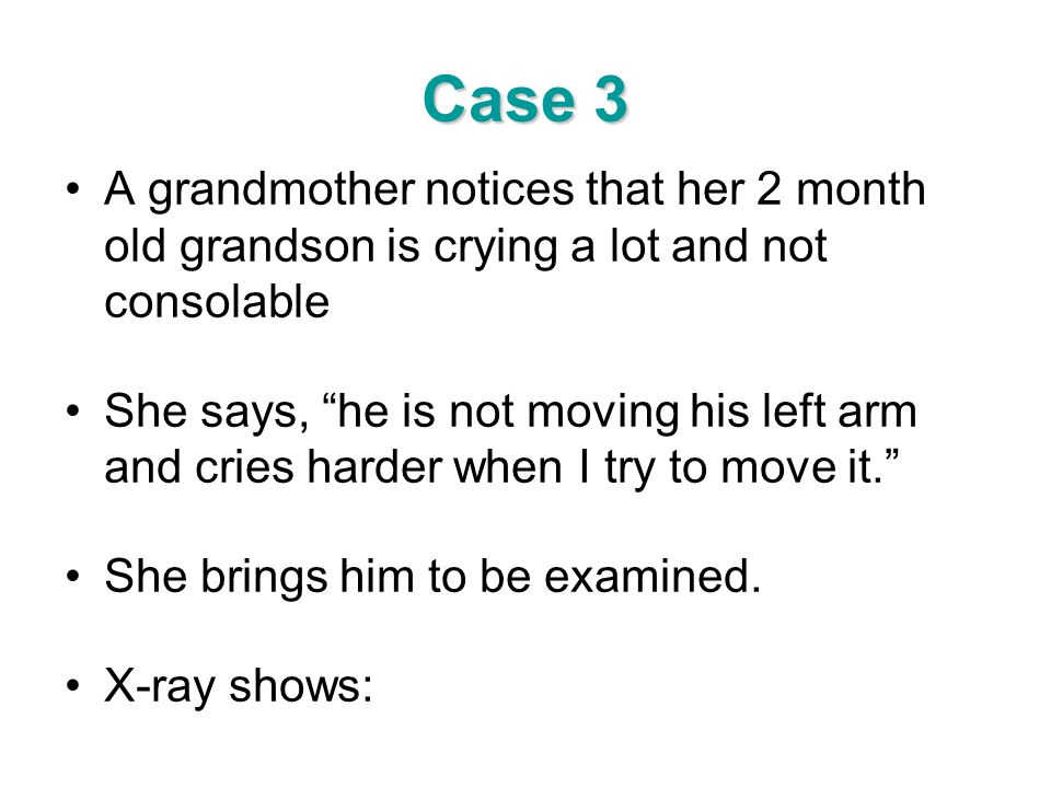 Case 3 A grandmother notices that her 2 month old grandson is crying a lot and not consolable.
