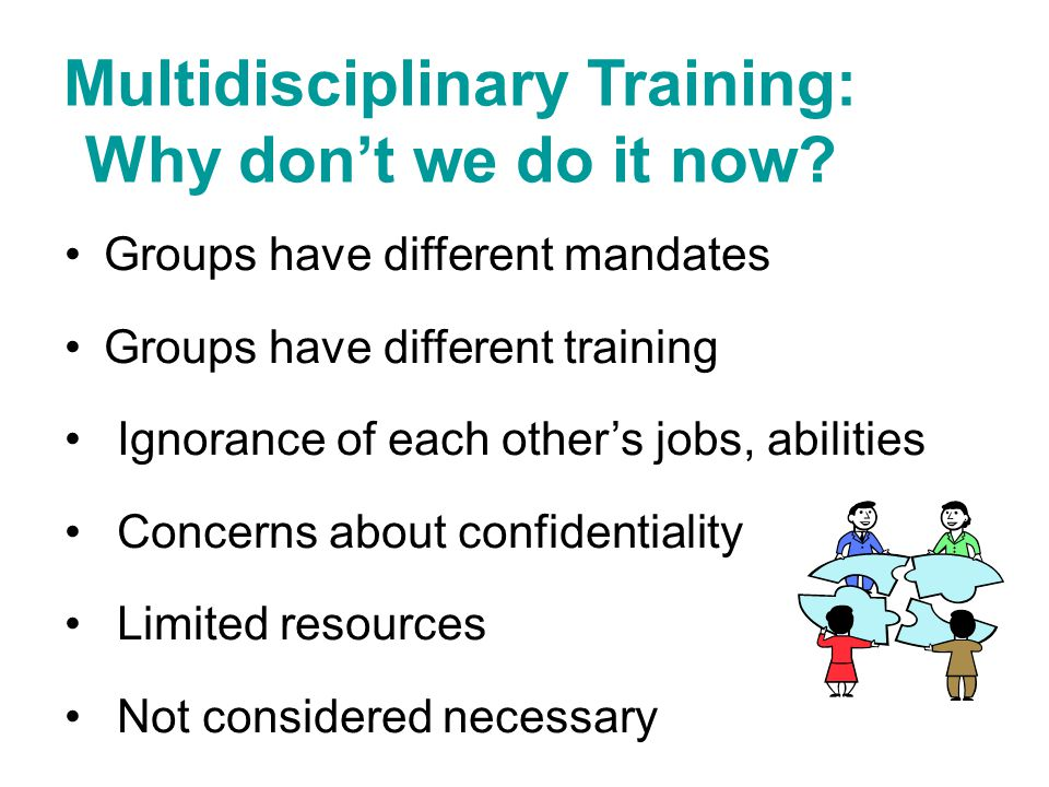 Multidisciplinary Training: Why don't we do it now