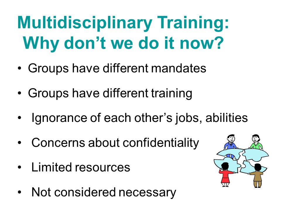 Multidisciplinary Training: Why don't we do it now