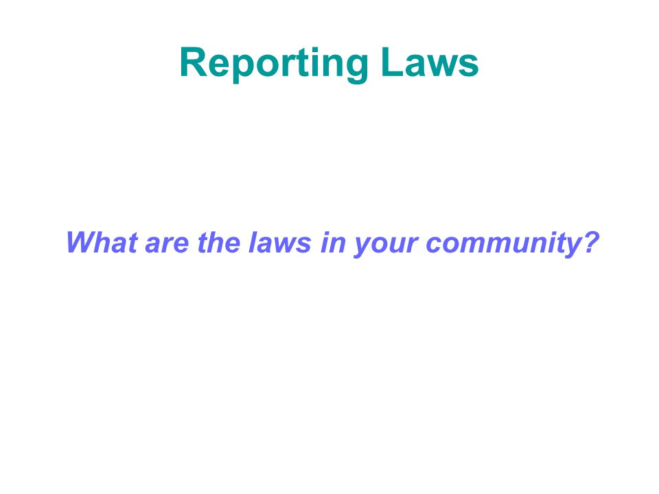 Reporting Laws What are the laws in your community