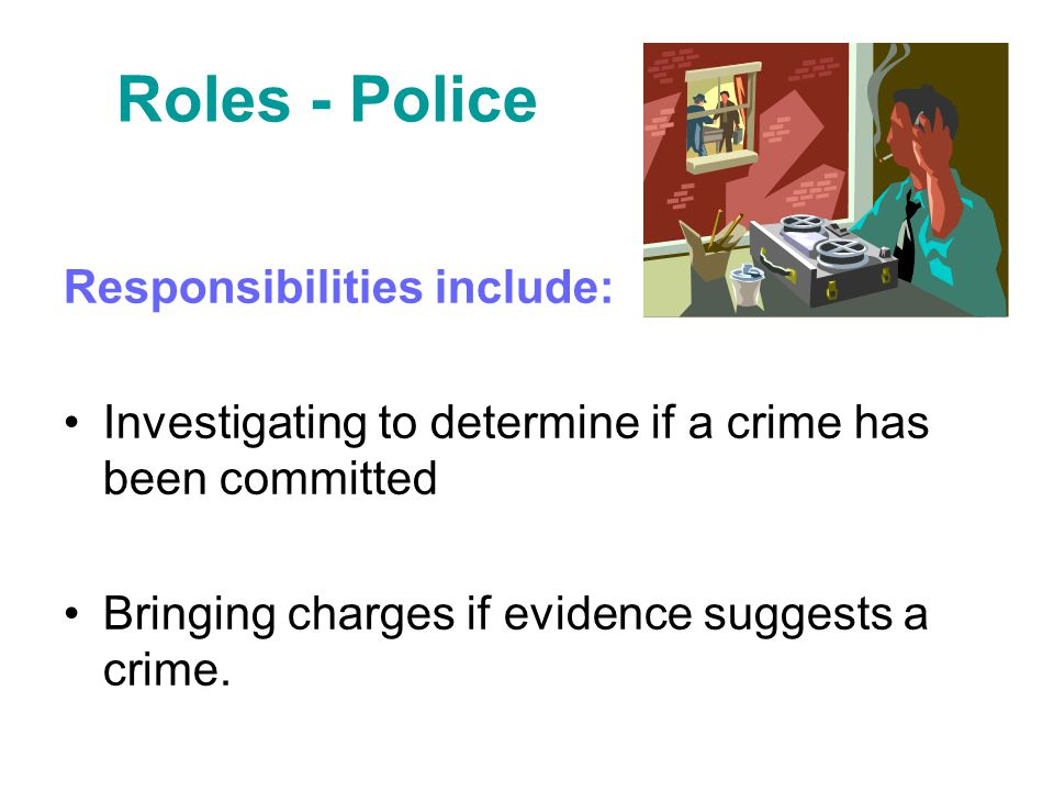 Roles - Police Responsibilities include: