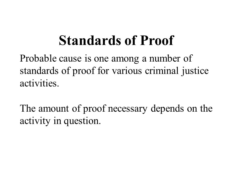 Standards of Proof Probable cause is one among a number of standards of proof for various criminal justice activities.