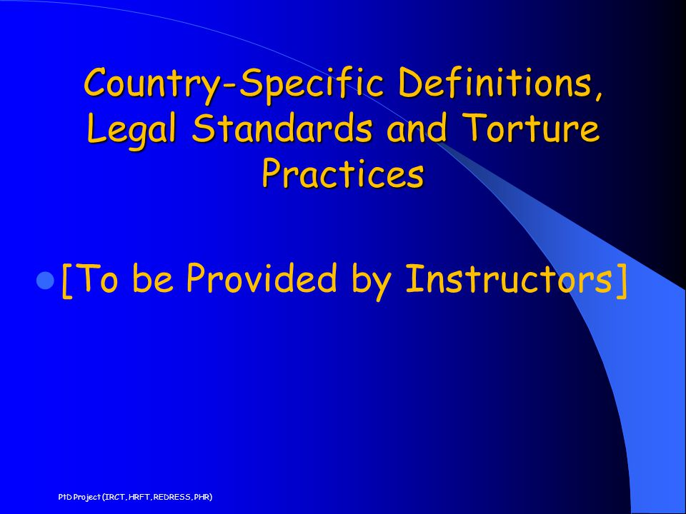 Country-Specific Definitions, Legal Standards and Torture Practices