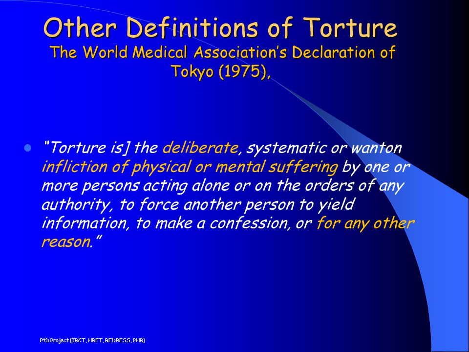 Other Definitions of Torture The World Medical Association's Declaration of Tokyo (1975),