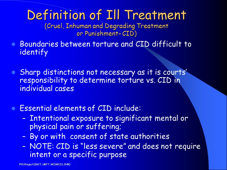 Definition of Ill Treatment (Cruel, Inhuman and Degrading Treatment or Punishment- CID)