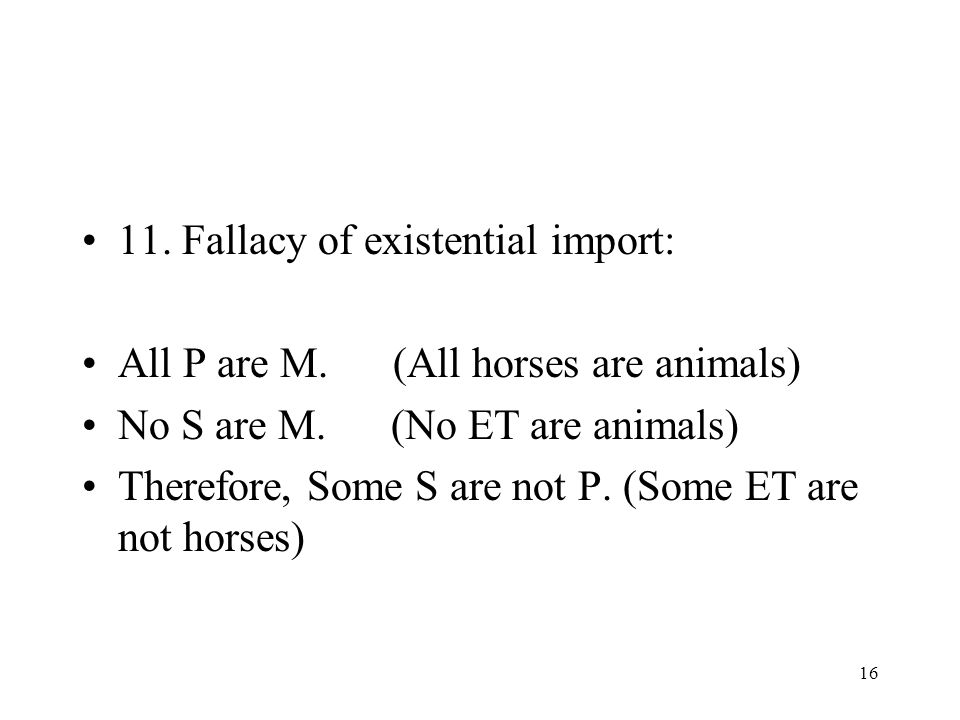 11. Fallacy of existential import: