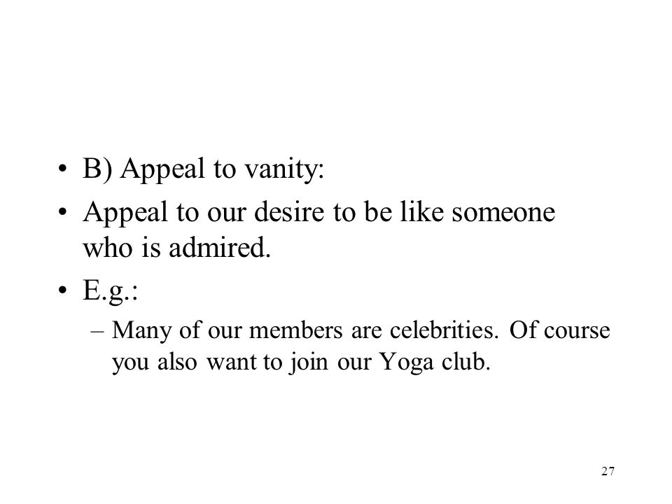 Appeal to our desire to be like someone who is admired. E.g.: