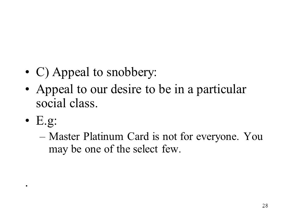 Appeal to our desire to be in a particular social class. E.g: