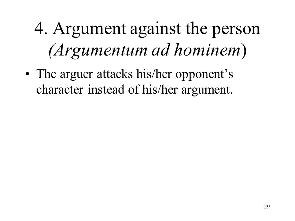 4. Argument against the person (Argumentum ad hominem)