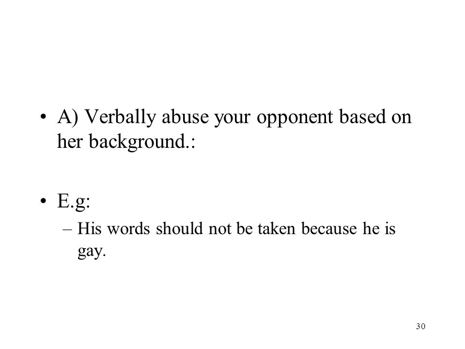 A) Verbally abuse your opponent based on her background.: