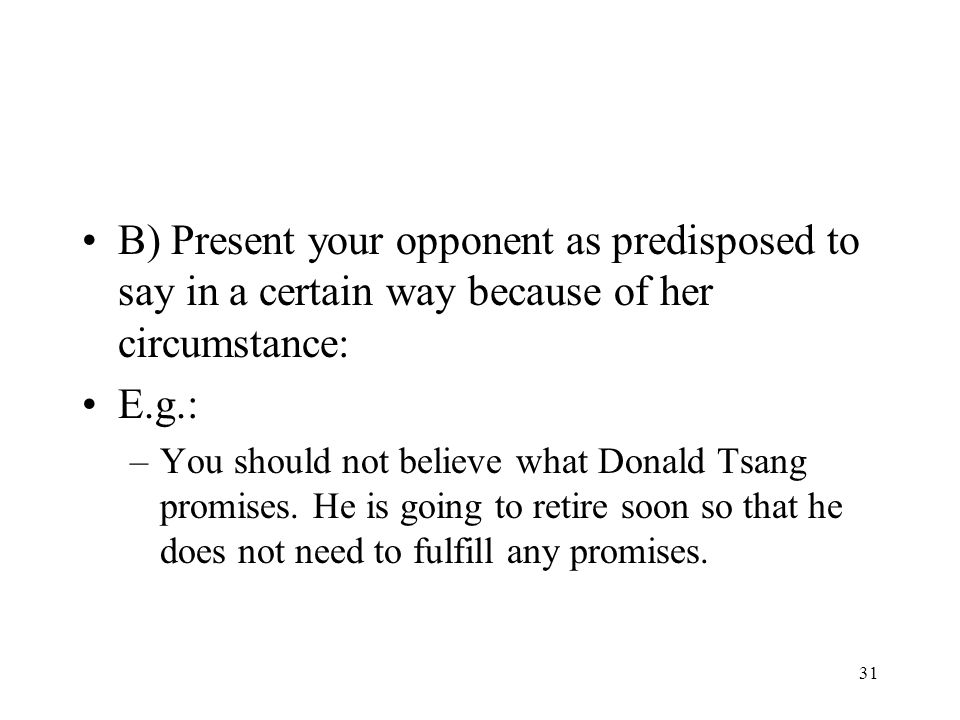 B) Present your opponent as predisposed to say in a certain way because of her circumstance: