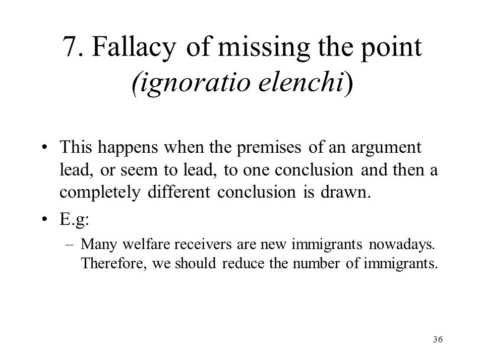 7. Fallacy of missing the point (ignoratio elenchi)