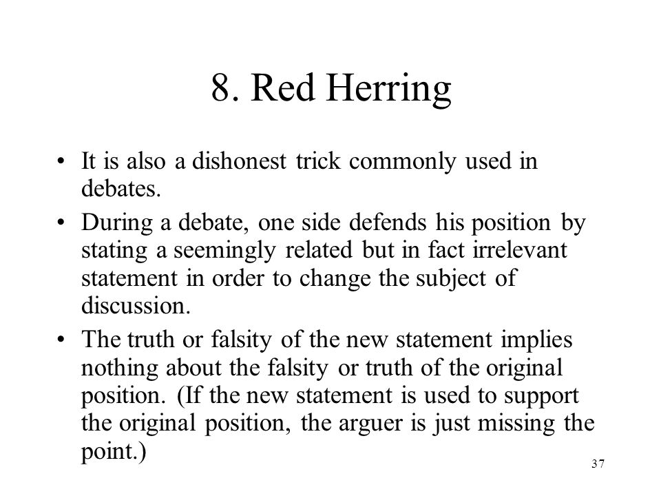 8. Red Herring It is also a dishonest trick commonly used in debates.