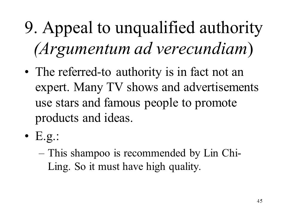 9. Appeal to unqualified authority (Argumentum ad verecundiam)