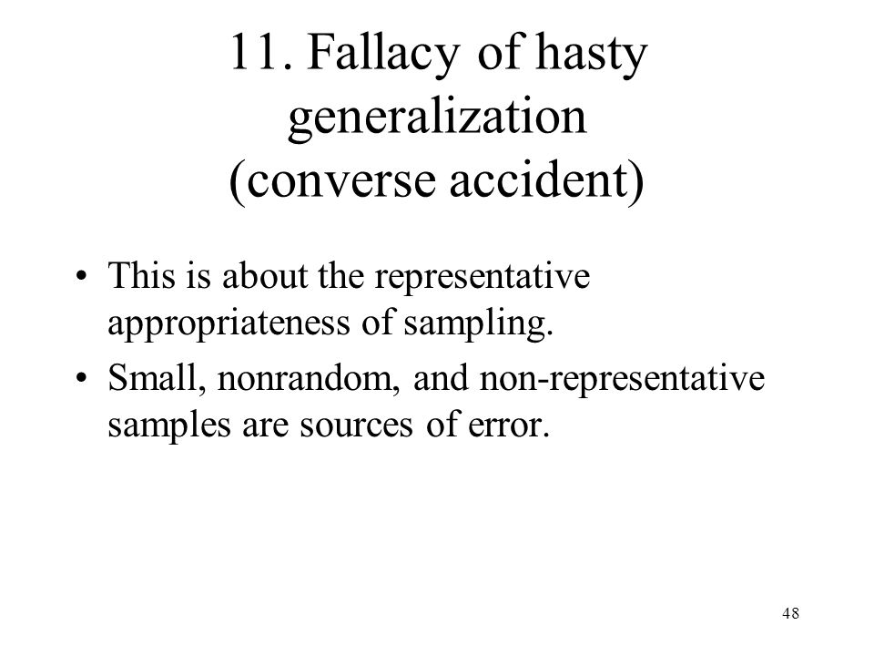 11. Fallacy of hasty generalization (converse accident)
