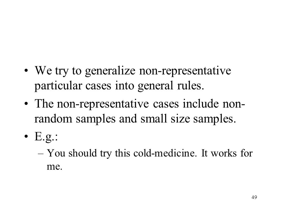 We try to generalize non-representative particular cases into general rules.