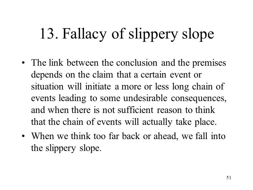 13. Fallacy of slippery slope