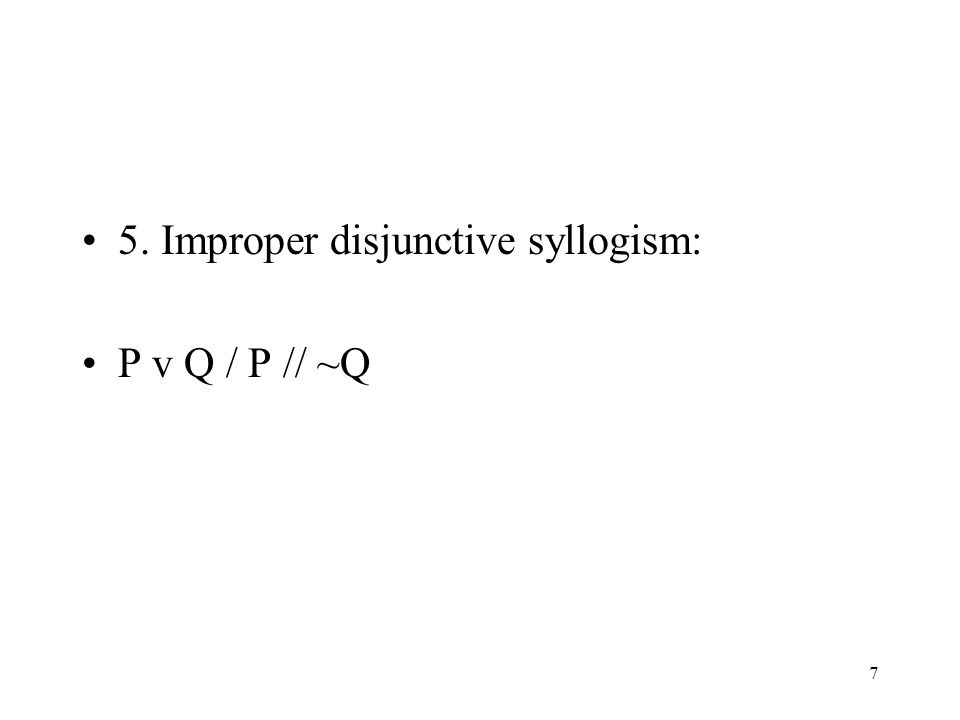 5. Improper disjunctive syllogism: