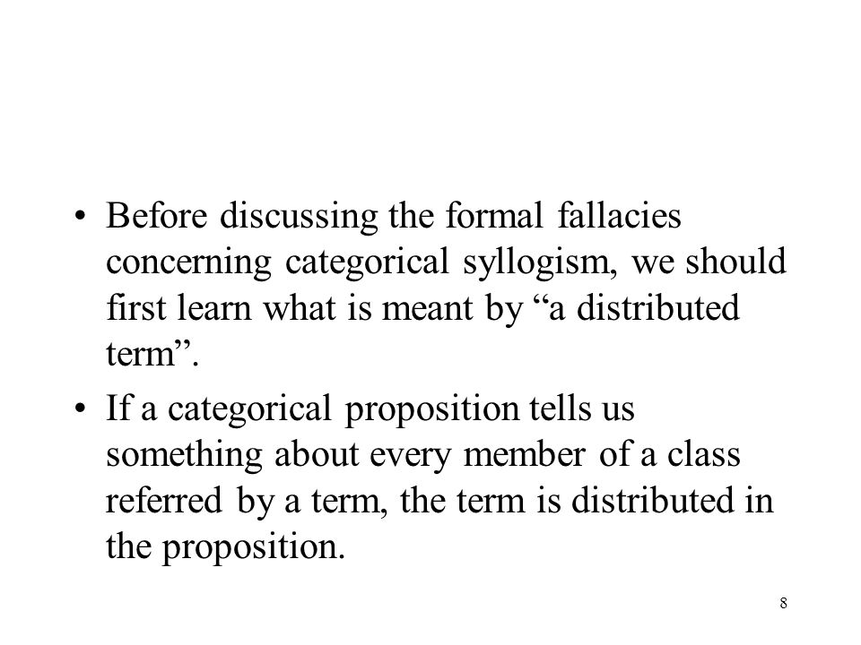 Before discussing the formal fallacies concerning categorical syllogism, we should first learn what is meant by a distributed term .