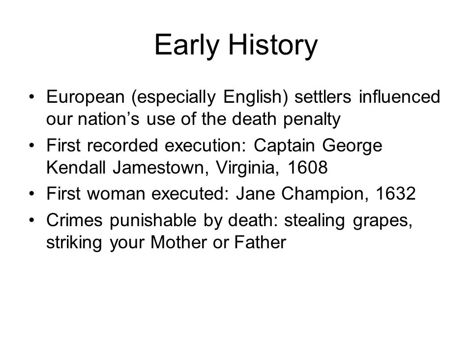 Early History European (especially English) settlers influenced our nation's use of the death penalty.