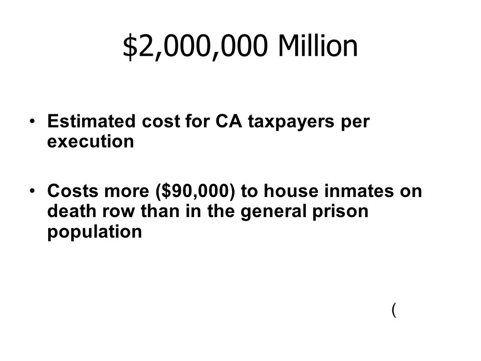 $2,000,000 Million Estimated cost for CA taxpayers per execution