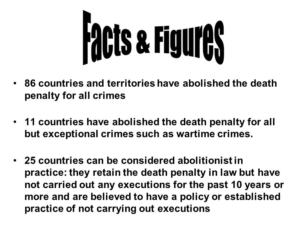 Facts & Figures 86 countries and territories have abolished the death penalty for all crimes.