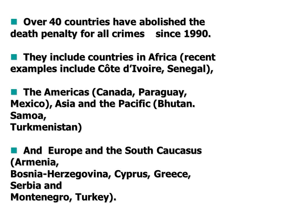 Over 40 countries have abolished the death penalty for all crimes since 1990.