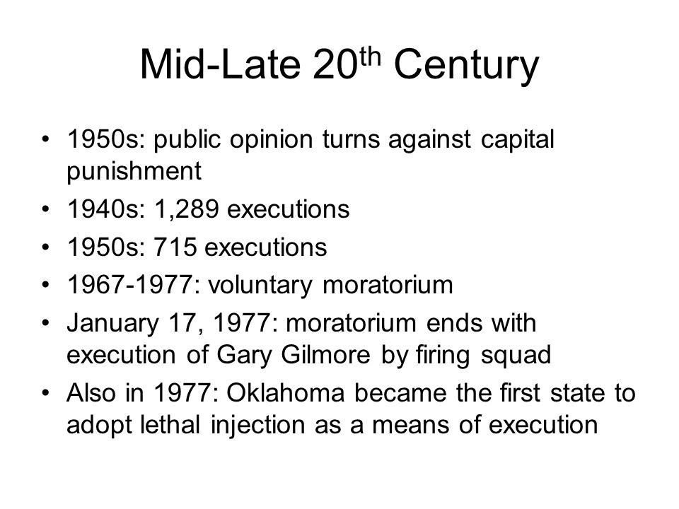 Mid-Late 20th Century 1950s: public opinion turns against capital punishment. 1940s: 1,289 executions.