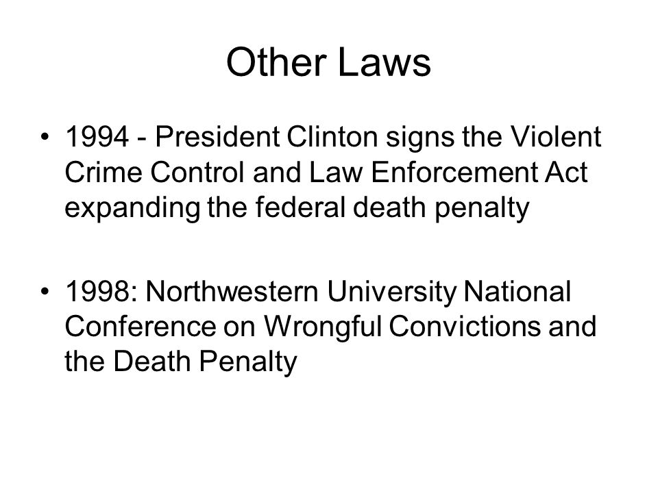 Other Laws 1994 - President Clinton signs the Violent Crime Control and Law Enforcement Act expanding the federal death penalty.