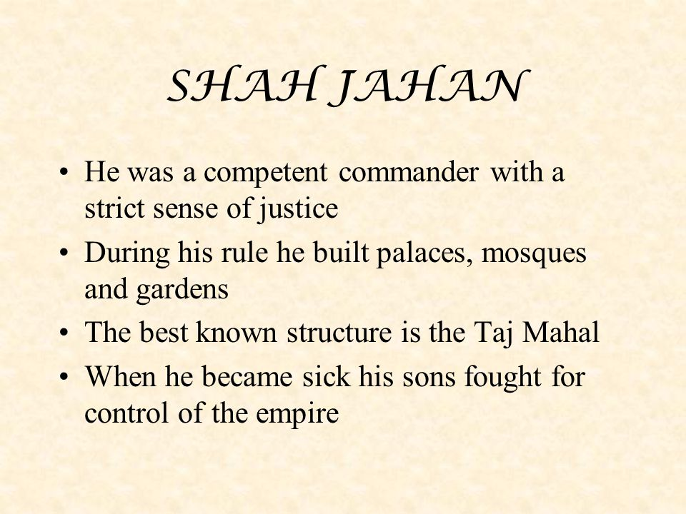 SHAH JAHAN He was a competent commander with a strict sense of justice