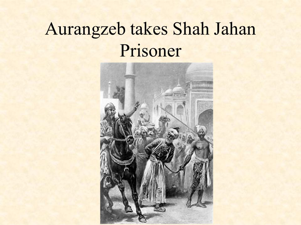 Aurangzeb takes Shah Jahan Prisoner