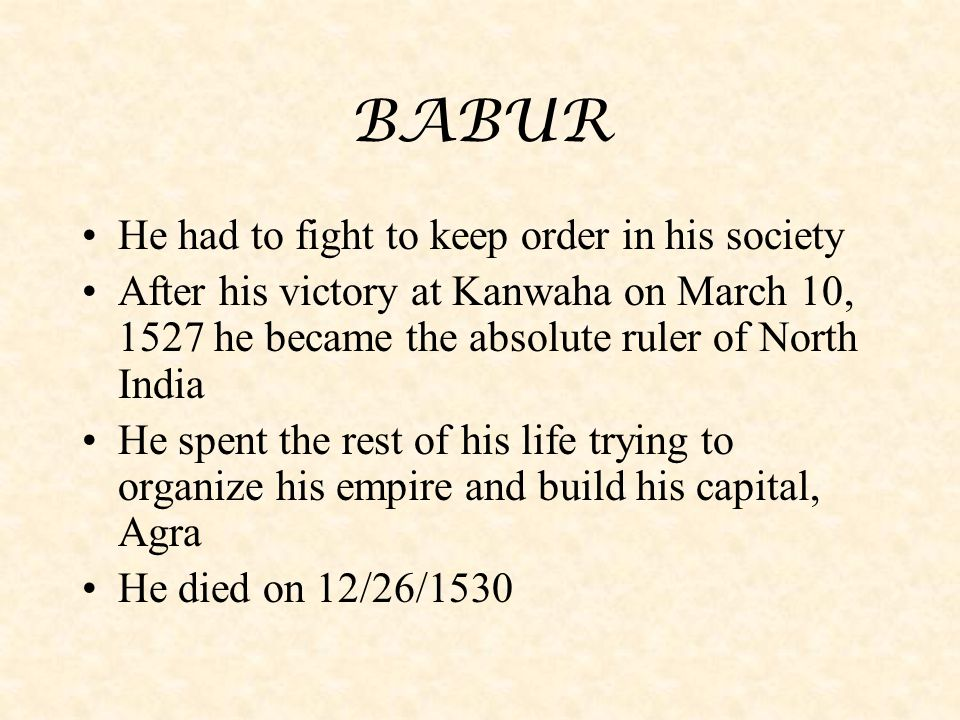BABUR He had to fight to keep order in his society