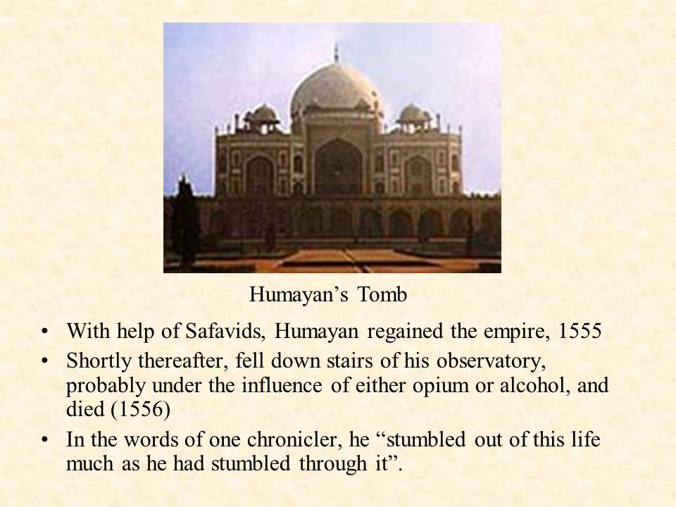 Humayan's Tomb With help of Safavids, Humayan regained the empire, 1555.