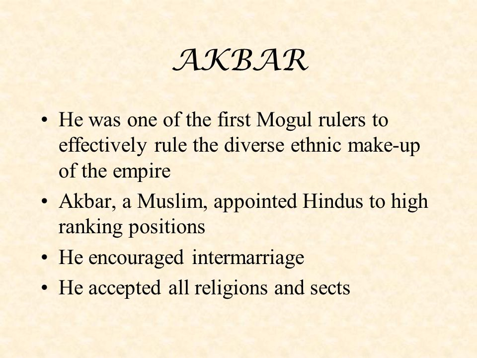 AKBAR He was one of the first Mogul rulers to effectively rule the diverse ethnic make-up of the empire.