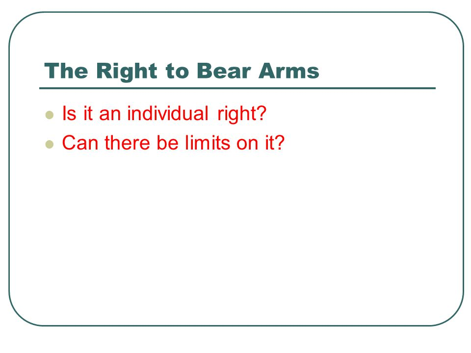 The Right to Bear Arms Is it an individual right