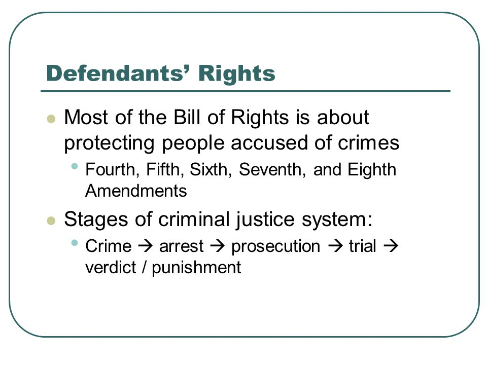 Defendants' Rights Most of the Bill of Rights is about protecting people accused of crimes. Fourth, Fifth, Sixth, Seventh, and Eighth Amendments.