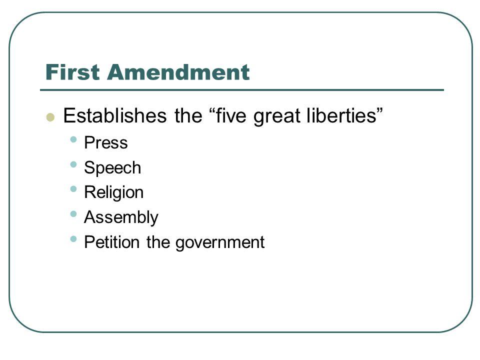 First Amendment Establishes the five great liberties Press Speech