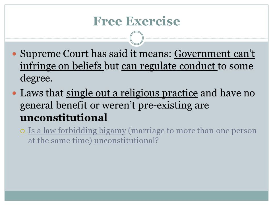 Free Exercise Supreme Court has said it means: Government can't infringe on beliefs but can regulate conduct to some degree.