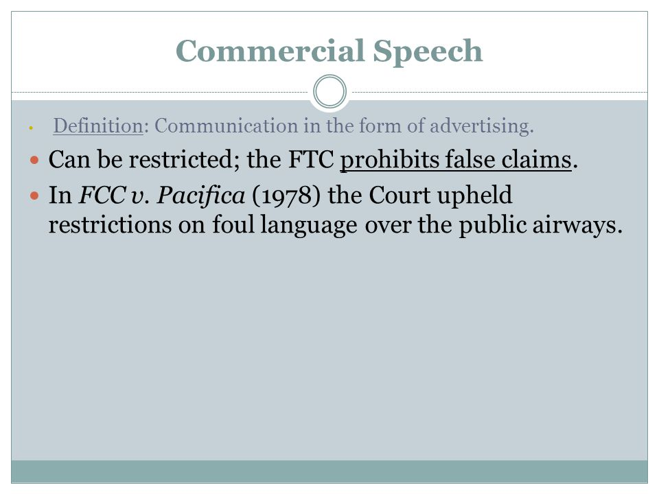 Commercial Speech Can be restricted; the FTC prohibits false claims.