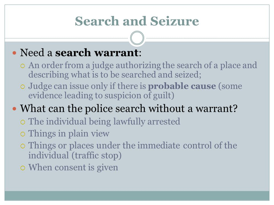 Search and Seizure Need a search warrant: